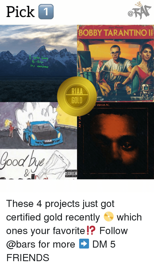 tarantino: Pick  BOBBY TARANTINO II  its awesome  TM  ood Due These 4 projects just got certified gold recently 📀 which ones your favorite⁉️ Follow @bars for more ➡️ DM 5 FRIENDS
