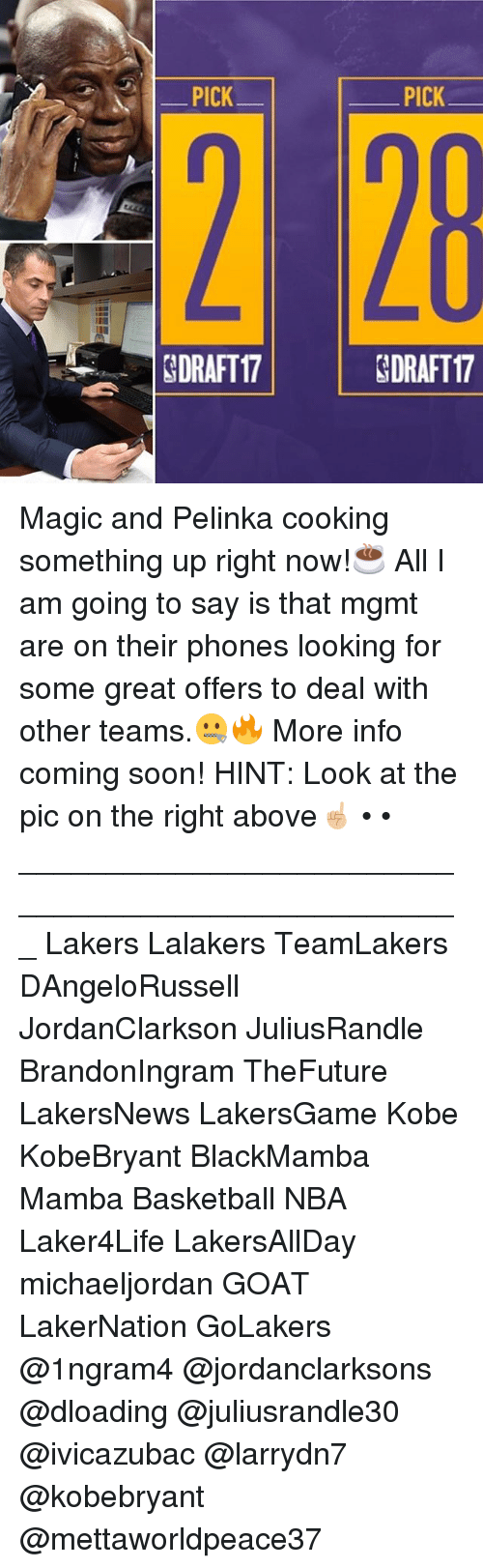 Basketball, Los Angeles Lakers, and Memes: PICK  GDRAFT17  PICK  GDRAFT17 Magic and Pelinka cooking something up right now!☕️ All I am going to say is that mgmt are on their phones looking for some great offers to deal with other teams.🤐🔥 More info coming soon! HINT: Look at the pic on the right above☝🏼 • • ___________________________________________________ Lakers Lalakers TeamLakers DAngeloRussell JordanClarkson JuliusRandle BrandonIngram TheFuture LakersNews LakersGame Kobe KobeBryant BlackMamba Mamba Basketball NBA Laker4Life LakersAllDay michaeljordan GOAT LakerNation GoLakers @1ngram4 @jordanclarksons @dloading @juliusrandle30 @ivicazubac @larrydn7 @kobebryant @mettaworldpeace37