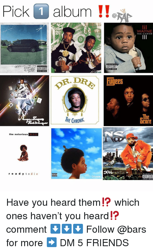 notorious: Pick O album !!  WAYNE  THA CARTER  ACE ADVISORY  ADVISORY  EIPLICIT CONTENT  IPLICIT CONTENT  of.DR令  血ees  HE CHRONIC  The  bcore  the notorious  re a d y t o de  ADVISOR  EIPLICIT CONTENT Have you heard them⁉️ which ones haven't you heard⁉️ comment ⬇️⬇️⬇️ Follow @bars for more ➡️ DM 5 FRIENDS