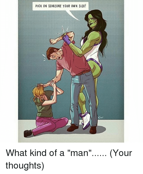 """Memes, 🤖, and Man: PICK ON SOMEONE YOUR OWN SIZE! What kind of a """"man""""...... (Your thoughts)"""
