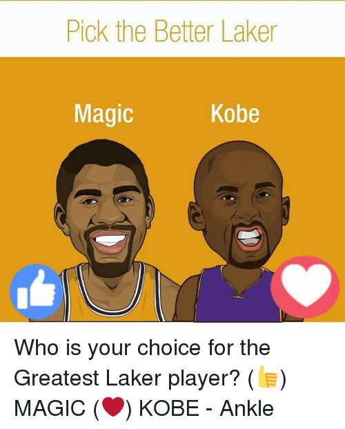 Memes, Kobe, and Magic: Pick the Better Laker  Magic  Kobe Who is your choice for the Greatest Laker player?  (👍) MAGIC (❤) KOBE  - Ankle