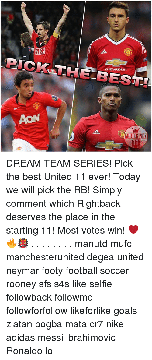 dream team: PICK THE CHEVROLET  AON  MUECKINGI DREAM TEAM SERIES! Pick the best United 11 ever! Today we will pick the RB! Simply comment which Rightback deserves the place in the starting 11! Most votes win! ❤️🔥👹 . . . . . . . . manutd mufc manchesterunited degea united neymar footy football soccer rooney sfs s4s like selfie followback followme followforfollow likeforlike goals zlatan pogba mata cr7 nike adidas messi ibrahimovic Ronaldo lol