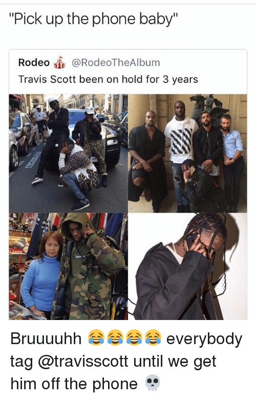 """Memes, Phone, and Travis Scott: """"Pick up the phone baby'""""  Rodeo t @RodeoTheAlbum  Travis Scott been on hold for 3 years Bruuuuhh 😂😂😂😂 everybody tag @travisscott until we get him off the phone 💀"""