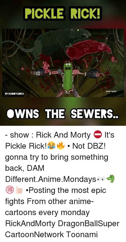 Anime, Memes, and Mondays: PICKLE RICK  (adult swlm)  eYAHBOYGOKU  OWNS THE SEWERS. - show : Rick And Morty ⛔️ It's Pickle Rick!😂🔥 • Not DBZ! gonna try to bring something back, DAM Different.Anime.Mondays👀🐲🉐👍🏻 •Posting the most epic fights From other anime-cartoons every monday RickAndMorty DragonBallSuper CartoonNetwork Toonami