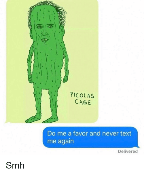Funny, Smh, and Text: PICOLAS  CAGE  Do me a favor and never text  me again  Delivered Smh