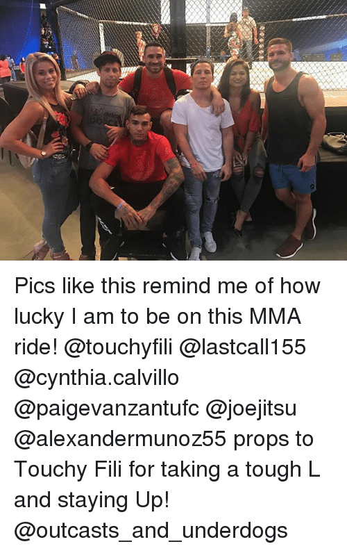 Memes, Mma, and Tough: Pics like this remind me of how lucky I am to be on this MMA ride! @touchyfili @lastcall155 @cynthia.calvillo @paigevanzantufc @joejitsu @alexandermunoz55 props to Touchy Fili for taking a tough L and staying Up! @outcasts_and_underdogs
