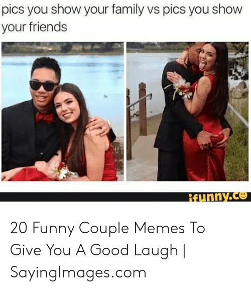 Funny Couple: pics you show your family vs pics you show  your friends  Runny.co 20 Funny Couple Memes To Give You A Good Laugh | SayingImages.com