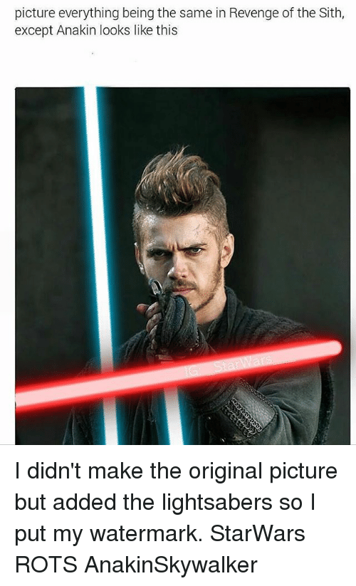 Memes, Revenge, and Sith: picture everything being the same in Revenge of the Sith,  except Anakin looks like this I didn't make the original picture but added the lightsabers so I put my watermark. StarWars ROTS AnakinSkywalker