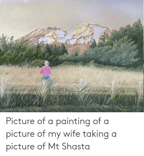 Picture Of My Wife: Picture of a painting of a picture of my wife taking a picture of Mt Shasta