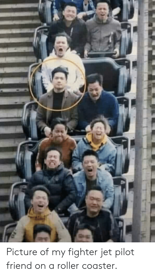 roller coaster: Picture of my fighter jet pilot friend on a roller coaster.