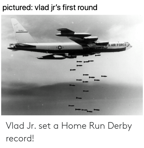 Air Force: pictured: vlad jr's first round  70162  S.AIR FORCE Vlad Jr. set a Home Run Derby record!