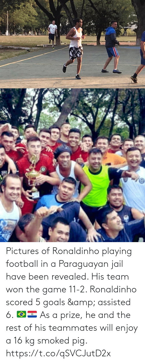 The Rest: Pictures of Ronaldinho playing football in a Paraguayan jail have been revealed. His team won the game 11-2. Ronaldinho scored 5 goals & assisted 6. 🇧🇷🇵🇾   As a prize, he and the rest of his teammates will enjoy a 16 kg smoked pig. https://t.co/qSVCJutD2x