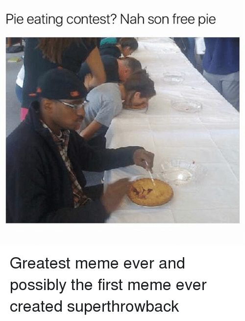 Funny, Meme, and Free: Pie eating contest? Nah son free pie Greatest meme ever and possibly the first meme ever created superthrowback