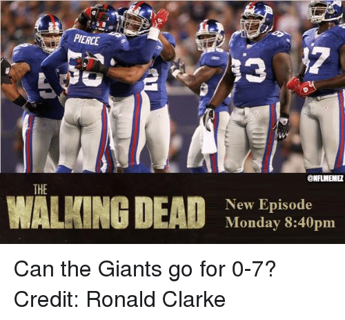 Nfl, Giants, and Monday: PIERCE  THE  MALMING DEAD  @NFLIMEMEZ  New Episode  Monday 8:40pm Can the Giants go for 0-7?