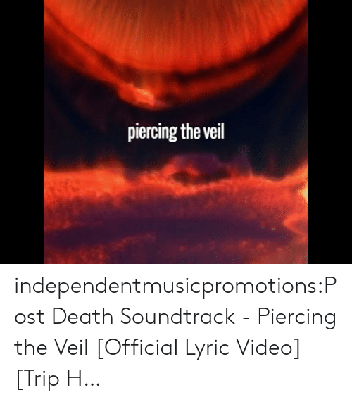 lyric: piercing the veil independentmusicpromotions:Post Death Soundtrack - Piercing the Veil [Official Lyric Video] [Trip H…