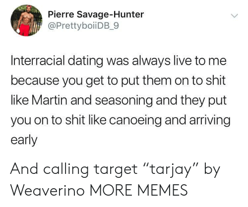 """Canoeing: Pierre Savage-Hunter  @PrettyboiiDB_9  Interracial dating was always live to me  because you get to put them on to shit  like Martin and seasoning and they put  you on to shit like canoeing and arriving  early And calling target """"tarjay"""" by Weaverino MORE MEMES"""