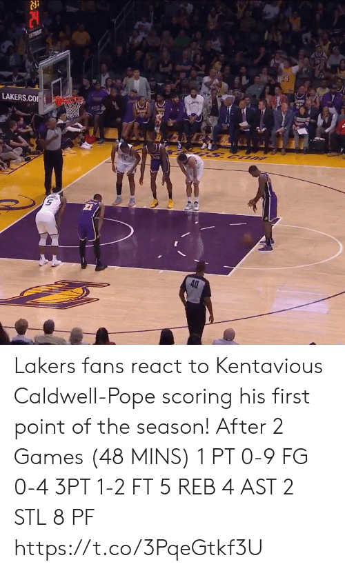 Los Angeles Lakers: piey  LAKERS.CO  UOS S  40 Lakers fans react to Kentavious Caldwell-Pope scoring his first point of the season!   After 2 Games (48 MINS) 1 PT  0-9 FG 0-4 3PT 1-2 FT 5 REB 4 AST 2 STL 8 PF https://t.co/3PqeGtkf3U