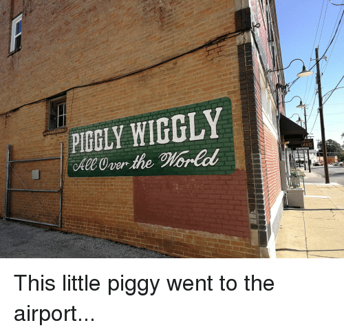 Pigly: PIGLY WIGGLY  MENTS This little piggy went to the airport...