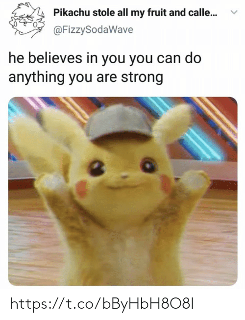 Calle: Pikachu stole all my fruit and calle...v  @FizzySodaWave  he believes in you you can do  anything you are strong https://t.co/bByHbH8O8I