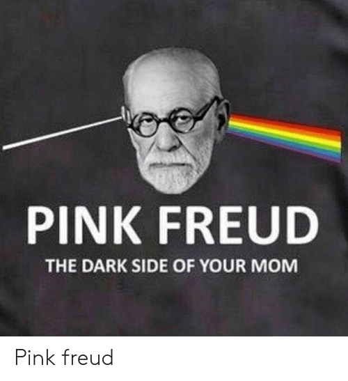 The Dark Side: PINK FREUD  THE DARK SIDE OF YOUR MOM Pink freud