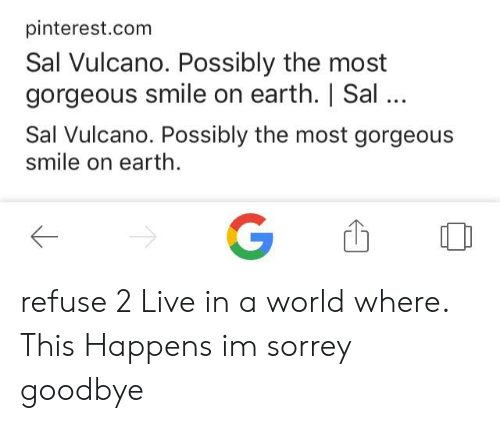 Sal Vulcano: pinterest.com  Sal Vulcano. Possibly the most  gorgeous smile on earth. | Sal..  Sal Vulcano. Possibly the most gorgeous  smile on earth.  G refuse 2 Live in a world where. This Happens im sorrey goodbye