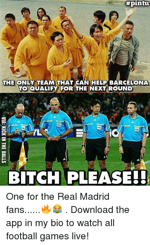 Barcelona, Memes, and Real Madrid:  #pintu  THE ONLY TEAM THAT CAN HELP BARCELONA  TO QUALIFY FOR THE NEXT ROUND  BITCH PLEASE! One for the Real Madrid fans......🔥😂 . Download the app in my bio to watch all football games live!