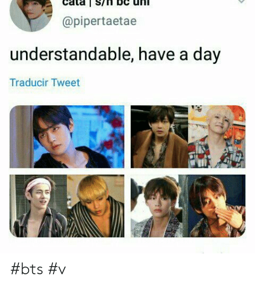 understandable: @pipertaetae  understandable, have a day  Traducir Tweet #bts #v