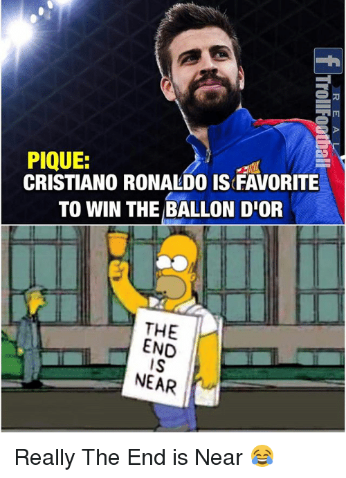 Cristiano Ronaldo, Memes, and Ronaldo: PIQUE:  CRISTIANO RONALDO IS FAVORITE  TO WIN THE BALLON D'OR  THE  END  IS  NEAR Really The End is Near 😂