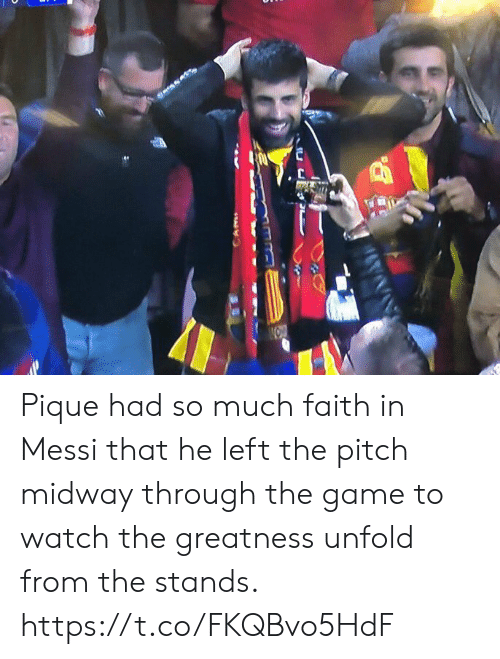 midway: Pique had so much faith in Messi that he left the pitch midway through the game to watch the greatness unfold from the stands. https://t.co/FKQBvo5HdF