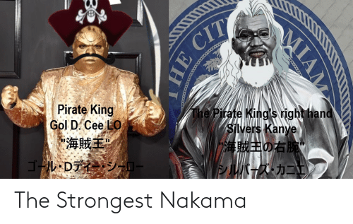 """cee lo: Pirate King  Gol D. Cee LO  """"海賊主""""  The Pirate King's right hand  Silvers Kanye  海賊主の右  ゴルDデ  シーロー  シルバーズカニ  MIAM  HE CIT The Strongest Nakama"""