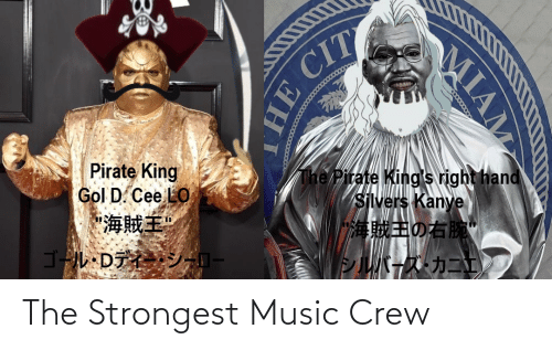 """cee lo: Pirate King  Gol D. Cee LO  """"海賊主""""  The Pirate King's right hand  Silvers Kanye  海賊主の右  ゴルDデ  シーロー  シルバーズカニ  MIAM  HE CIT The Strongest Music Crew"""