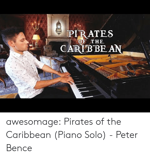 caribbean: PIRATES  CARIB BE AN  OF THE awesomage:  Pirates of the Caribbean (Piano Solo) - Peter Bence