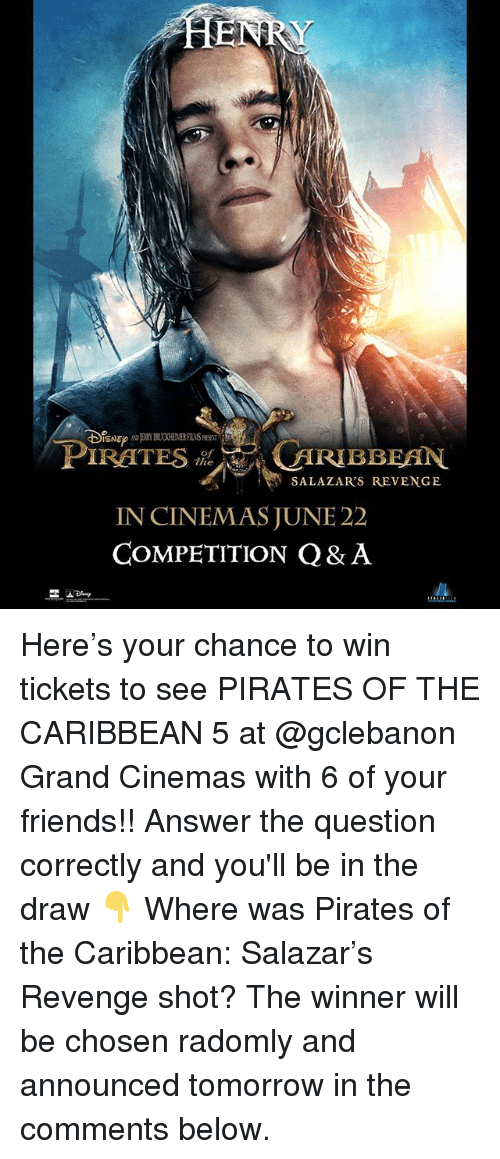 pirates of the caribbean: PIRATESARIBBEAN  of  the  SALAZAR'S REVENGE  IN CINEMASJUNE 22  COMPETITION Q& A Here's your chance to win tickets to see PIRATES OF THE CARIBBEAN 5 at @gclebanon Grand Cinemas with 6 of your friends!! Answer the question correctly and you'll be in the draw 👇 Where was Pirates of the Caribbean: Salazar's Revenge shot? The winner will be chosen radomly and announced tomorrow in the comments below.