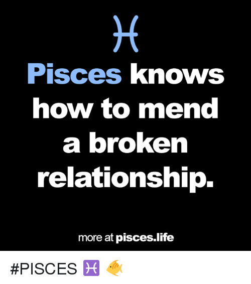 Broken Relationship: Pisces knows  how to mend  a broken  relationship.  more at pisces life #PISCES ♓ 🐠
