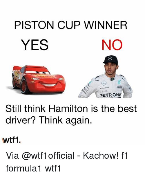 Kachow: PISTON CUP WINNER  YES  NO  pckBerry  UBS  PETRONA  Still think Hamilton is the best  driver? Think again  wtf1. Via @wtf1official - Kachow! f1 formula1 wtf1