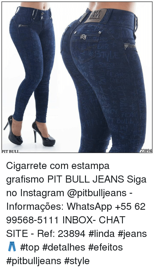 Memes, 🤖, and Sites: PIT BULL  3894 Cigarrete com estampa grafismo PIT BULL JEANS  Siga no Instagram @pitbulljeans - Informações: WhatsApp +55 62 99568-5111 INBOX- CHAT SITE -  Ref: 23894 #linda #jeans👖 #top #detalhes #efeitos #pitbulljeans #style