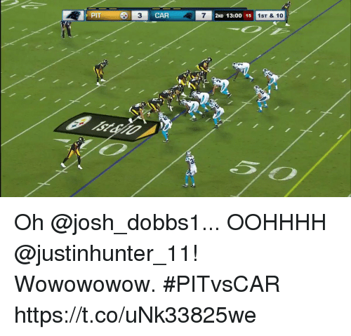 Joshing: PIT  CAR  7  2ND 13:00 15  1ST & 10 Oh @josh_dobbs1... OOHHHH @justinhunter_11!  Wowowowow. #PITvsCAR https://t.co/uNk33825we