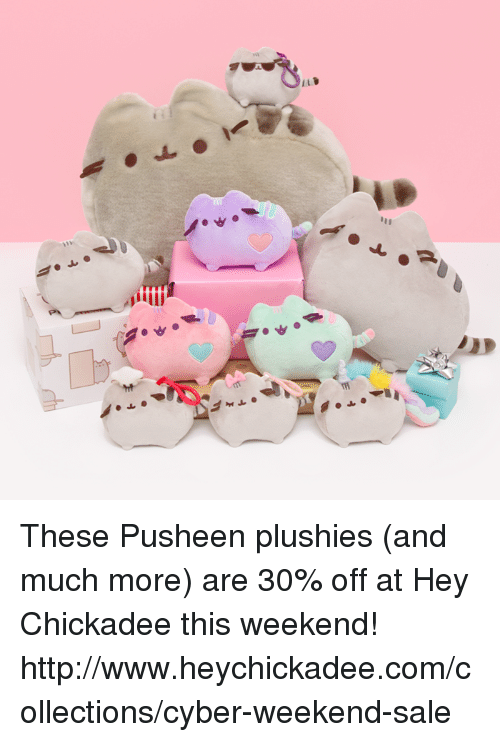 Plushy: pitti These Pusheen plushies (and much more) are 30% off at Hey Chickadee this weekend! http://www.heychickadee.com/collections/cyber-weekend-sale