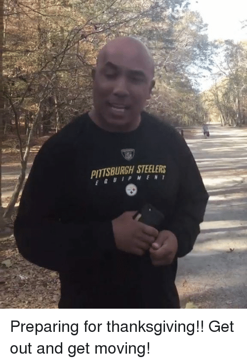 Pittsburgh Steeler: PITTSBURGH STEELERS Preparing for thanksgiving!! Get out and get moving!