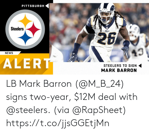 Pittsburgh Steelers: PITTSBURGH  Steelers  Rams  43  NEWS  ALER  STEELERS TO SIGN  MARK BARRON LB Mark Barron (@M_B_24) signs two-year, $12M deal with @steelers.  (via @RapSheet) https://t.co/jjsGGEtjMn