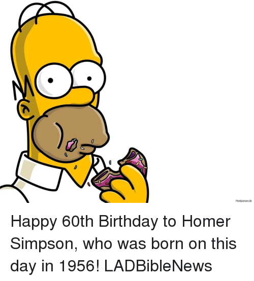 60th birthday: Pixel panzer de Happy 60th Birthday to Homer Simpson, who was born on this day in 1956! LADBibleNews
