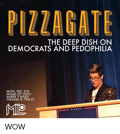 Memes, Pizza, and Dish: PIZZA GATE THE DEEP DISH ON DEMOCRATS AND PEDOPHILIA MON, DEC 5TH MIAMI OF OHIO HARRY T WILKS THEATRE PM ET MILO WOW