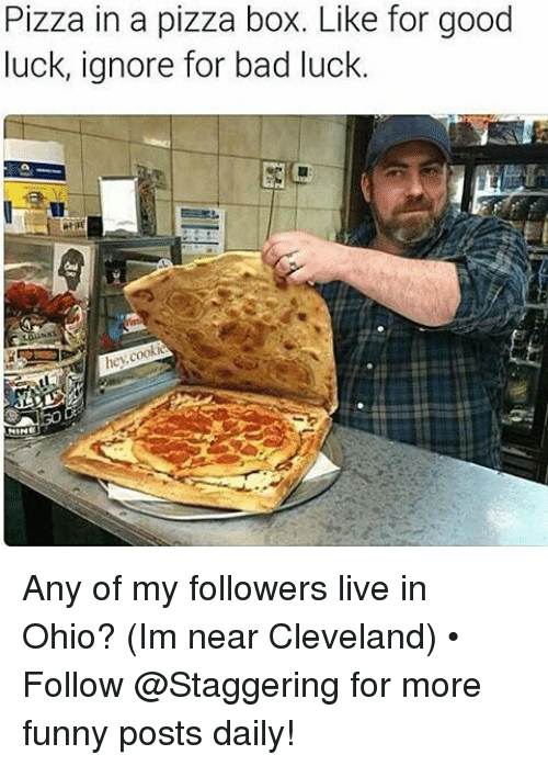 pizza boxes: Pizza in a pizza box. Like for good  luck, ignore for bad luck.  hey Any of my followers live in Ohio? (Im near Cleveland) • ➫➫➫ Follow @Staggering for more funny posts daily!