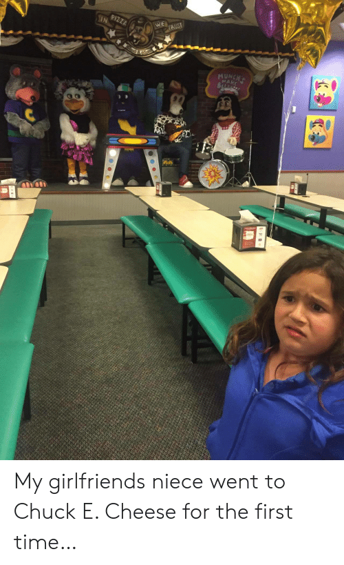 Girlfriends: PIZZA  IN  WE  IRUST  MUNCHT  MAKE My girlfriends niece went to Chuck E. Cheese for the first time…