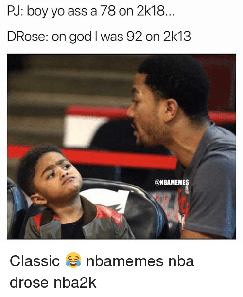 Ass, Basketball, and God: PJ: boy yo ass a 78 on 2k18  DRose: on god I was 92 on 2k13  @NBAMEME Classic 😂 nbamemes nba drose nba2k