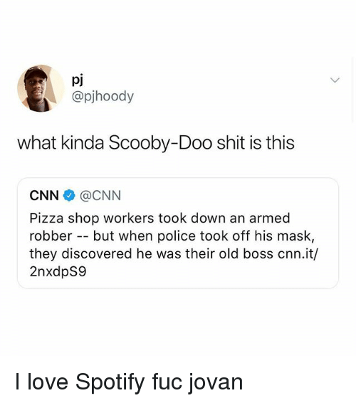 cnn.com, Love, and Memes: pj  @pjhoody  what kinda Scooby-Doo shit is this  CNN @CNN  Pizza shop workers took down an armed  robber but when police took off his mask,  they discovered he was their old boss cnn.it/  2nxdpS9 I love Spotify fuc jovan