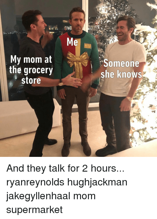 Hughjackman: Pl  My mom at  the grocery  store  Someone  she knows And they talk for 2 hours...⠀ ryanreynolds hughjackman jakegyllenhaal mom supermarket