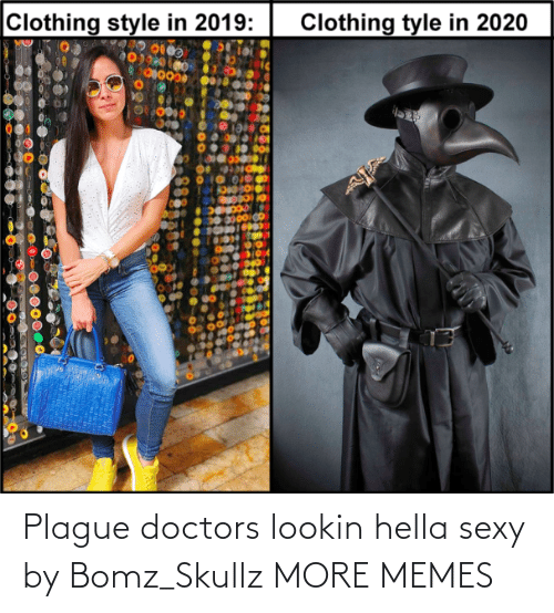 Lookin: Plague doctors lookin hella sexy by Bomz_Skullz MORE MEMES