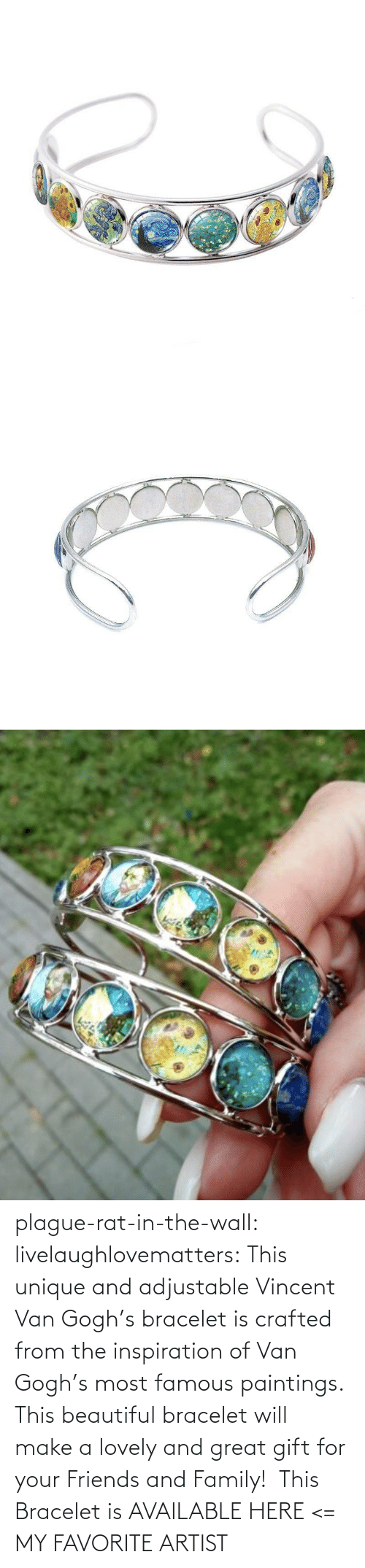 Paintings: plague-rat-in-the-wall:  livelaughlovematters: This unique and adjustable Vincent Van Gogh's bracelet is crafted from the inspiration of Van Gogh's most famous paintings. This beautiful bracelet will make a lovely and great gift for your Friends and Family!  This Bracelet is AVAILABLE HERE <=  MY FAVORITE ARTIST