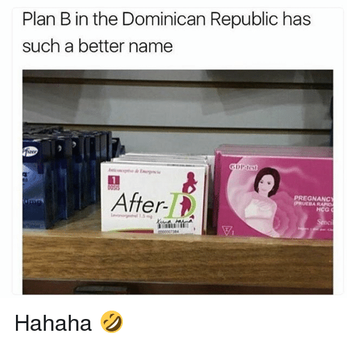 Memes, Plan B, and Dominican: Plan B in the Dominican Republic has  such a better name  PREGNANC  er  PRUEBARAPIO Hahaha 🤣